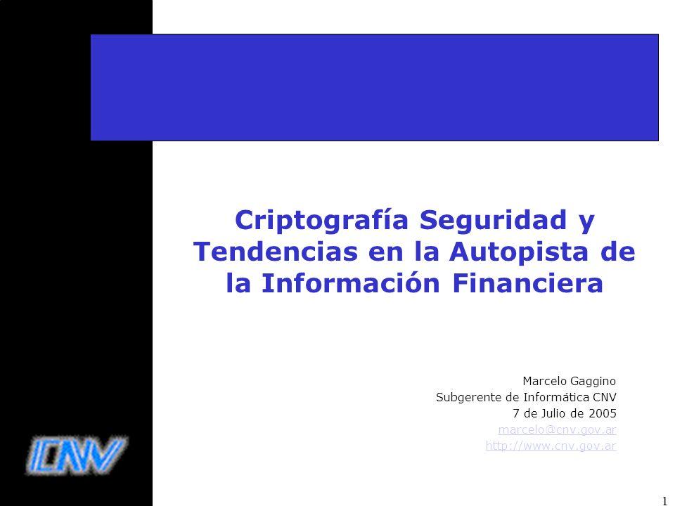 1 Criptografía Seguridad y Tendencias en la Autopista de la Información Financiera Marcelo Gaggino Subgerente de Informática CNV 7 de Julio de 2005 ma