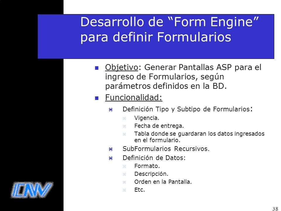 38 Desarrollo de Form Engine para definir Formularios n Objetivo: Generar Pantallas ASP para el ingreso de Formularios, según parámetros definidos en