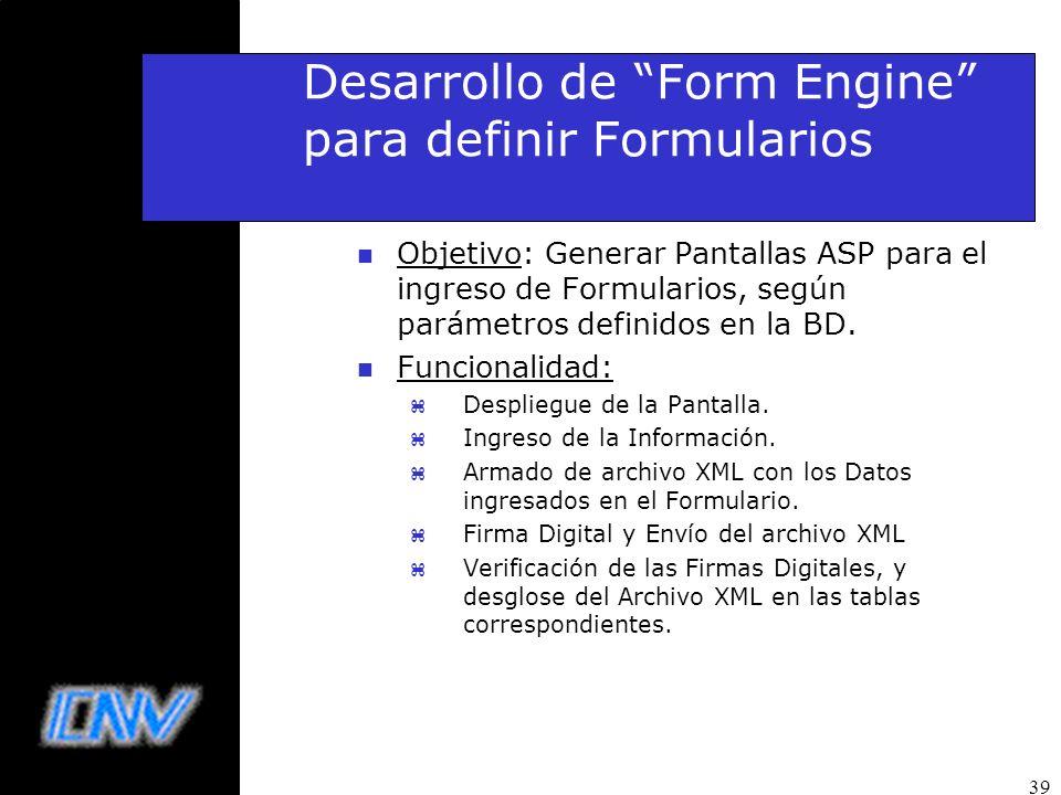 39 Desarrollo de Form Engine para definir Formularios n Objetivo: Generar Pantallas ASP para el ingreso de Formularios, según parámetros definidos en