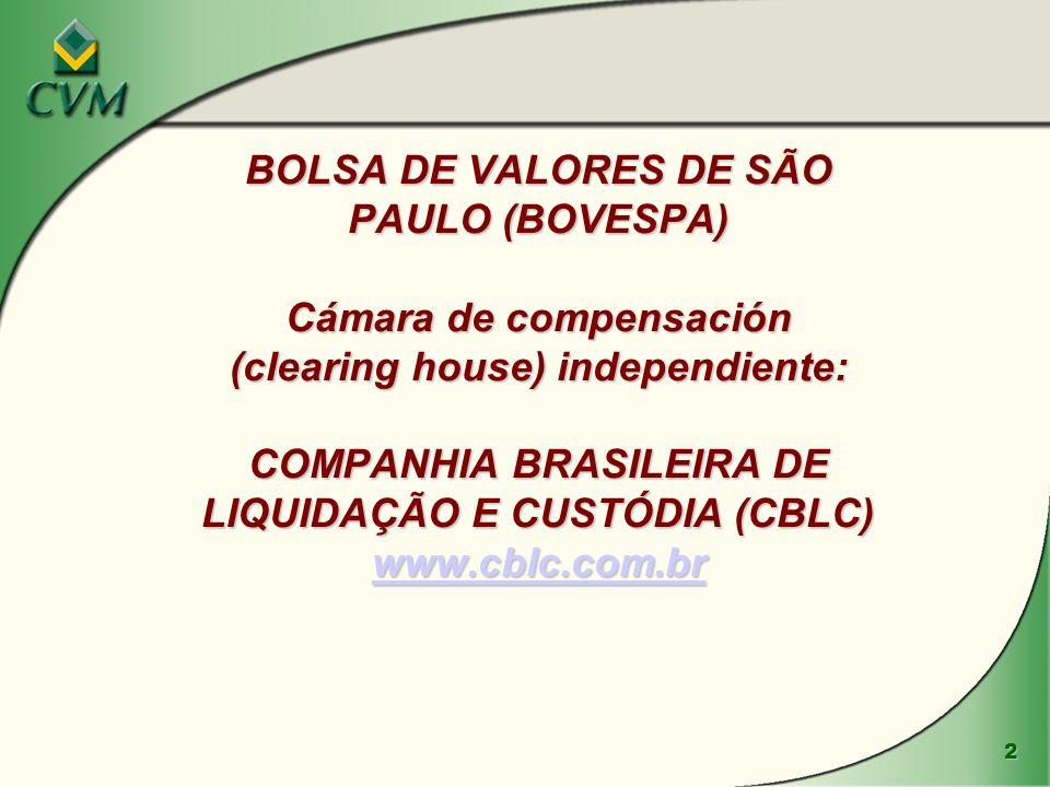 2 BOLSA DE VALORES DE SÃO PAULO (BOVESPA) Cámara de compensación (clearing house) independiente: COMPANHIA BRASILEIRA DE LIQUIDAÇÃO E CUSTÓDIA (CBLC) www.cblc.com.br www.cblc.com.br