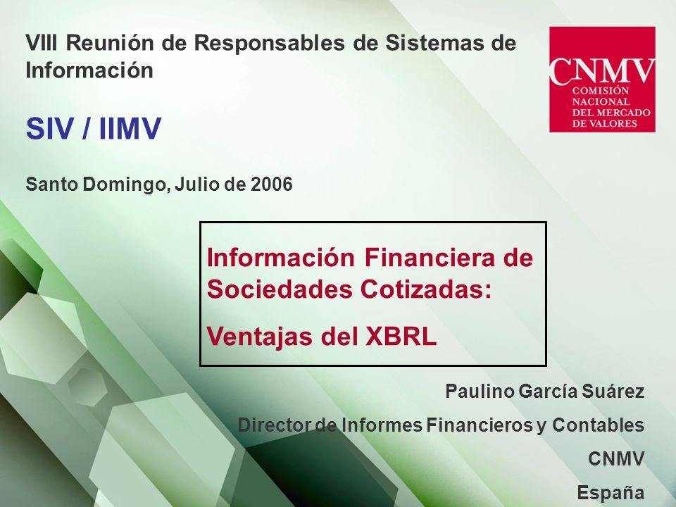 VIII Reunión de Responsables de Sistemas de Información SIV / IIMV Santo Domingo, Julio de 2006 Información Financiera de Sociedades Cotizadas: Ventaj