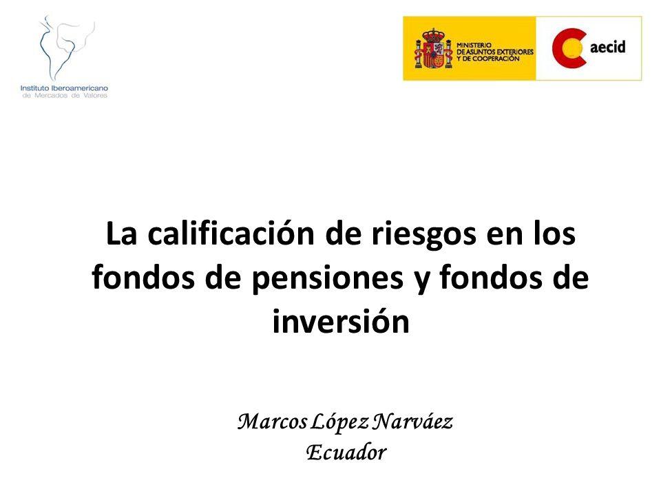 La calificación de riesgos en los fondos de pensiones y fondos de inversión Marcos López Narváez Ecuador