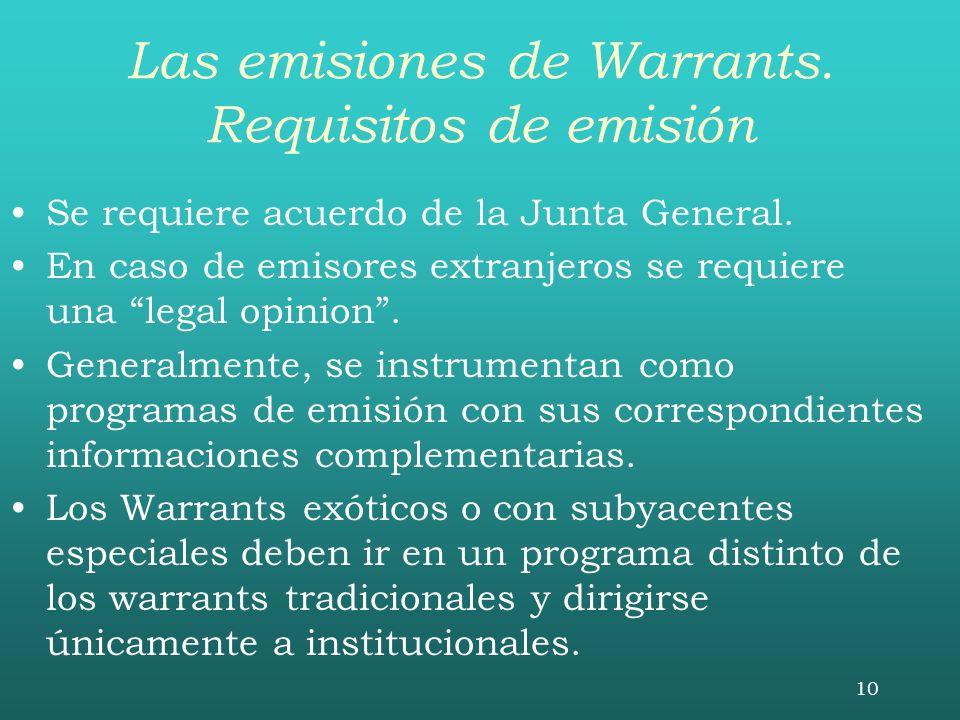 10 Las emisiones de Warrants. Requisitos de emisión Se requiere acuerdo de la Junta General. En caso de emisores extranjeros se requiere una legal opi