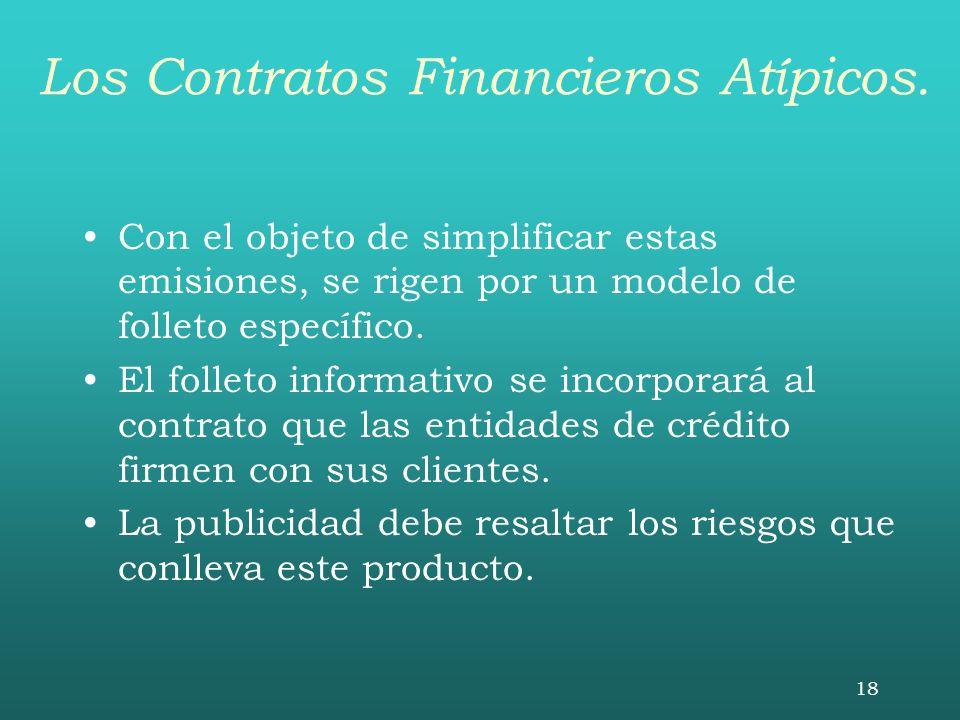 18 Los Contratos Financieros Atípicos. Con el objeto de simplificar estas emisiones, se rigen por un modelo de folleto específico. El folleto informat