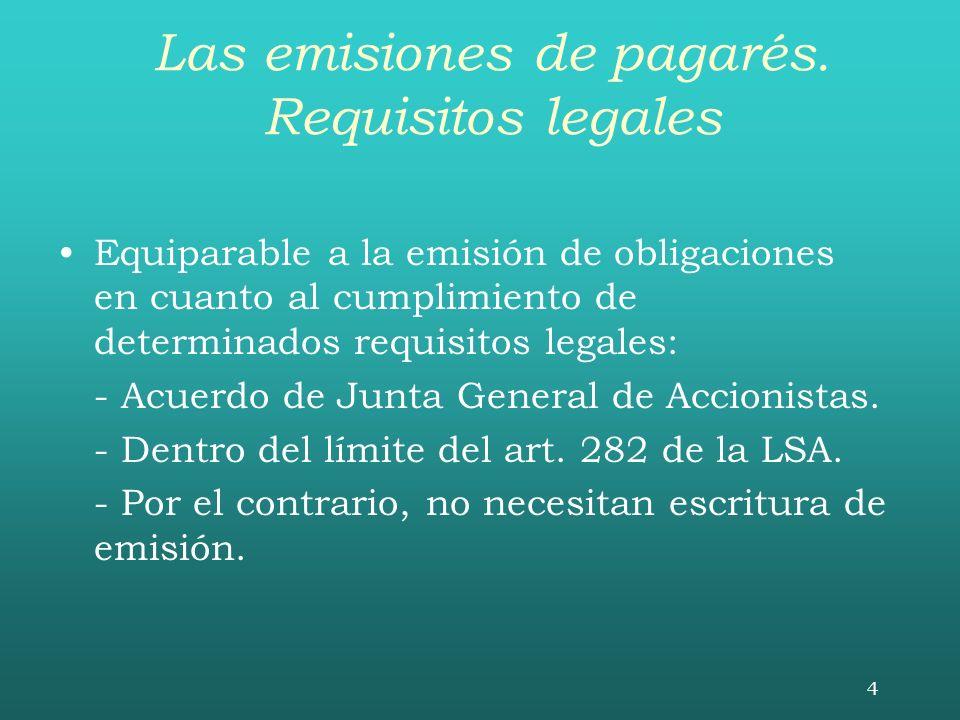 4 Las emisiones de pagarés. Requisitos legales Equiparable a la emisión de obligaciones en cuanto al cumplimiento de determinados requisitos legales:
