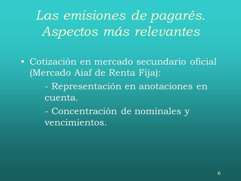 6 Las emisiones de pagarés. Aspectos más relevantes Cotización en mercado secundario oficial (Mercado Aiaf de Renta Fija): - Representación en anotaci