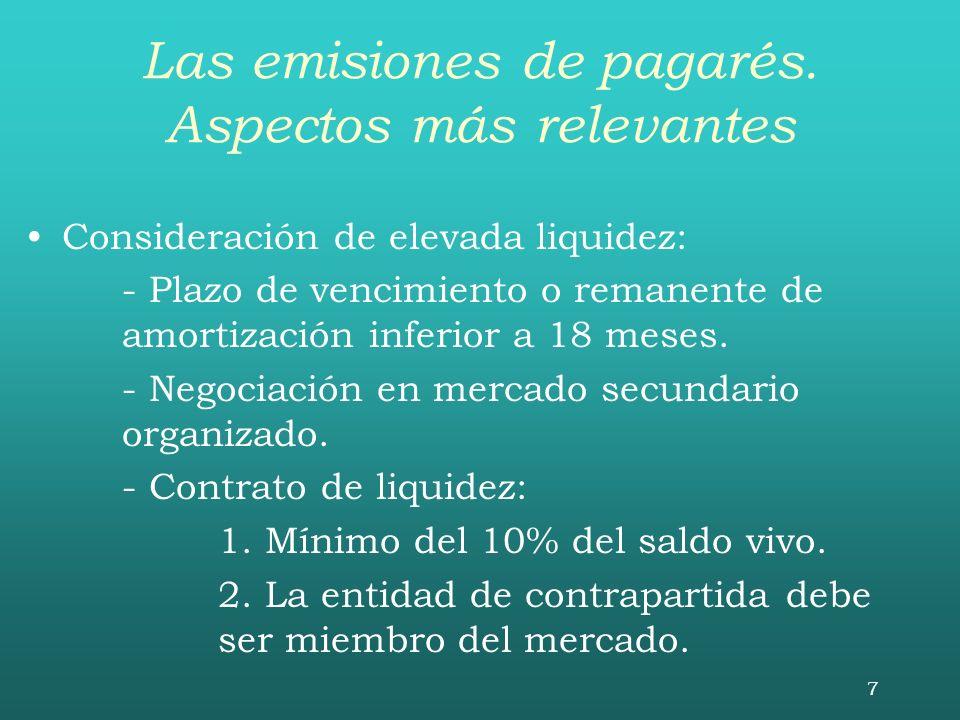 7 Las emisiones de pagarés. Aspectos más relevantes Consideración de elevada liquidez: - Plazo de vencimiento o remanente de amortización inferior a 1