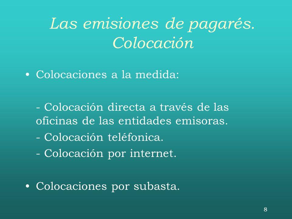 8 Las emisiones de pagarés. Colocación Colocaciones a la medida: - Colocación directa a través de las oficinas de las entidades emisoras. - Colocación