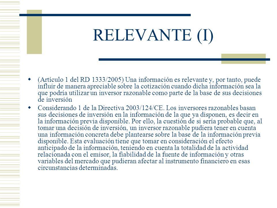 RELEVANTE (I) (Artículo 1 del RD 1333/2005) Una información es relevante y, por tanto, puede influir de manera apreciable sobre la cotización cuando d