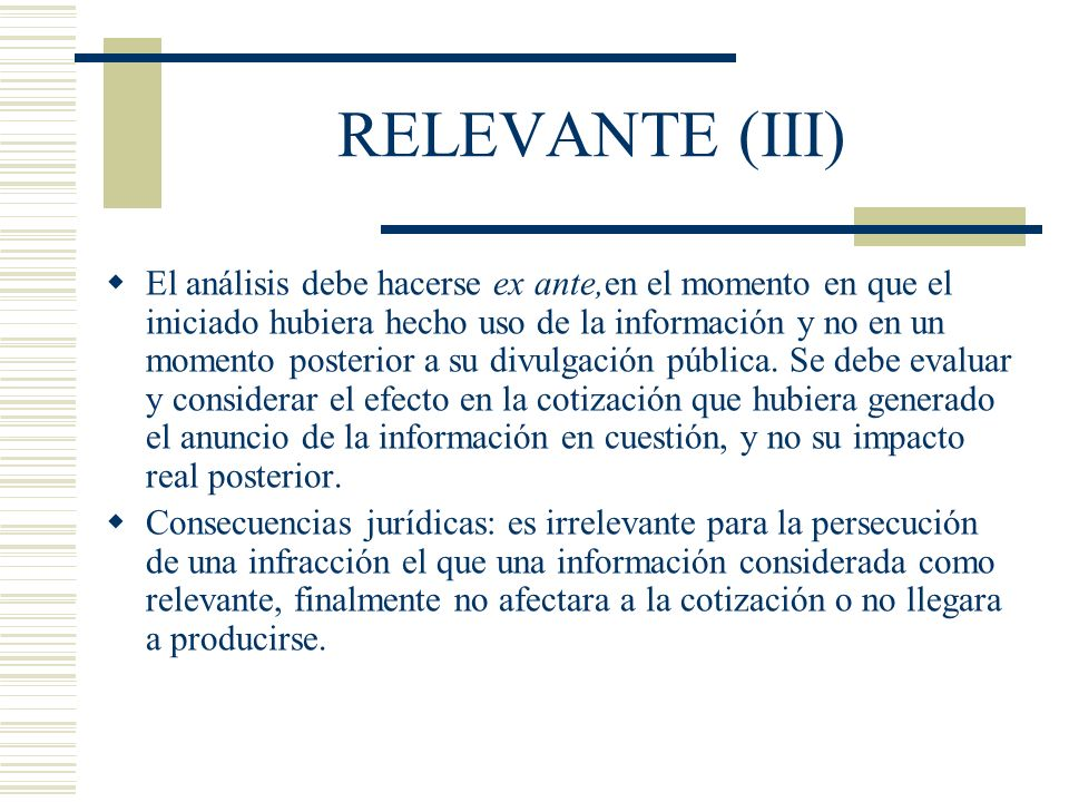 RELEVANTE (III) El análisis debe hacerse ex ante,en el momento en que el iniciado hubiera hecho uso de la información y no en un momento posterior a s
