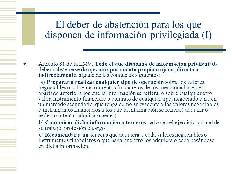 El deber de abstención para los que disponen de información privilegiada (I) Artículo 81 de la LMV. Todo el que disponga de información privilegiada d
