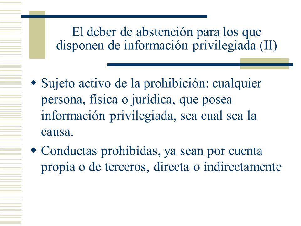 El deber de abstención para los que disponen de información privilegiada (II) Sujeto activo de la prohibición: cualquier persona, física o jurídica, q