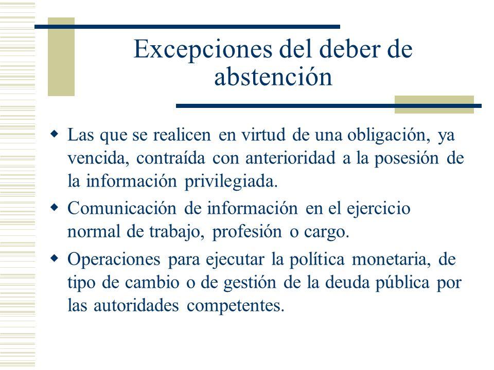 Excepciones del deber de abstención Las que se realicen en virtud de una obligación, ya vencida, contraída con anterioridad a la posesión de la inform