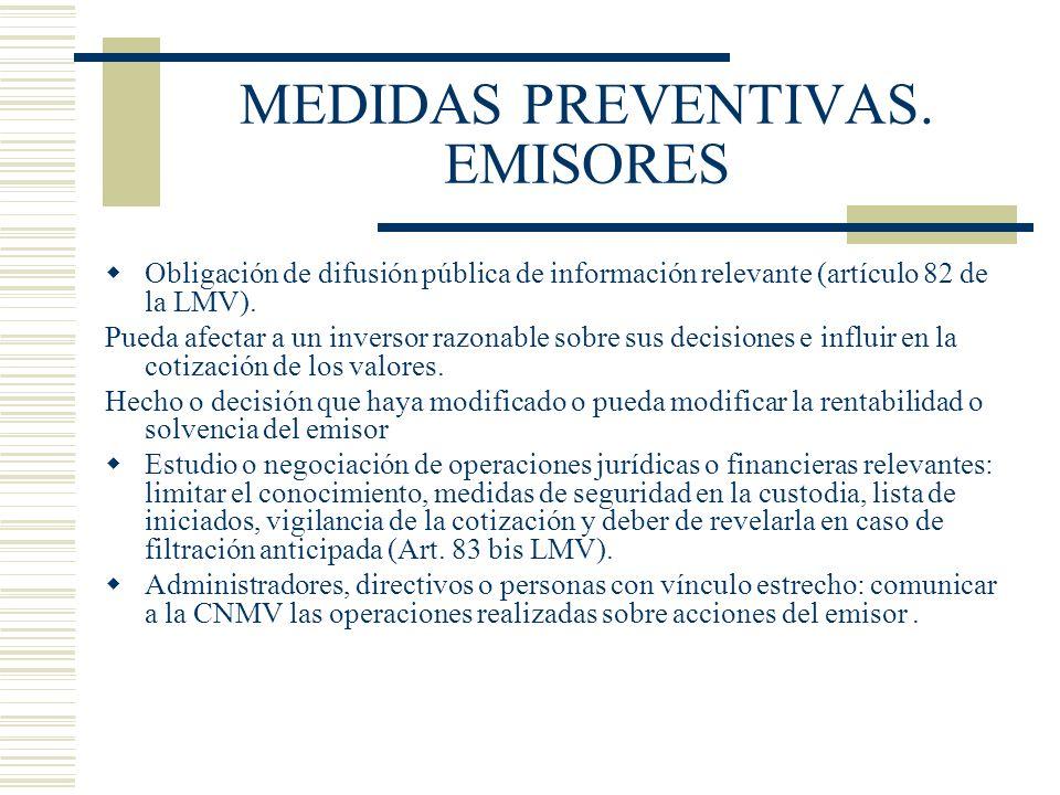 MEDIDAS PREVENTIVAS. EMISORES Obligación de difusión pública de información relevante (artículo 82 de la LMV). Pueda afectar a un inversor razonable s