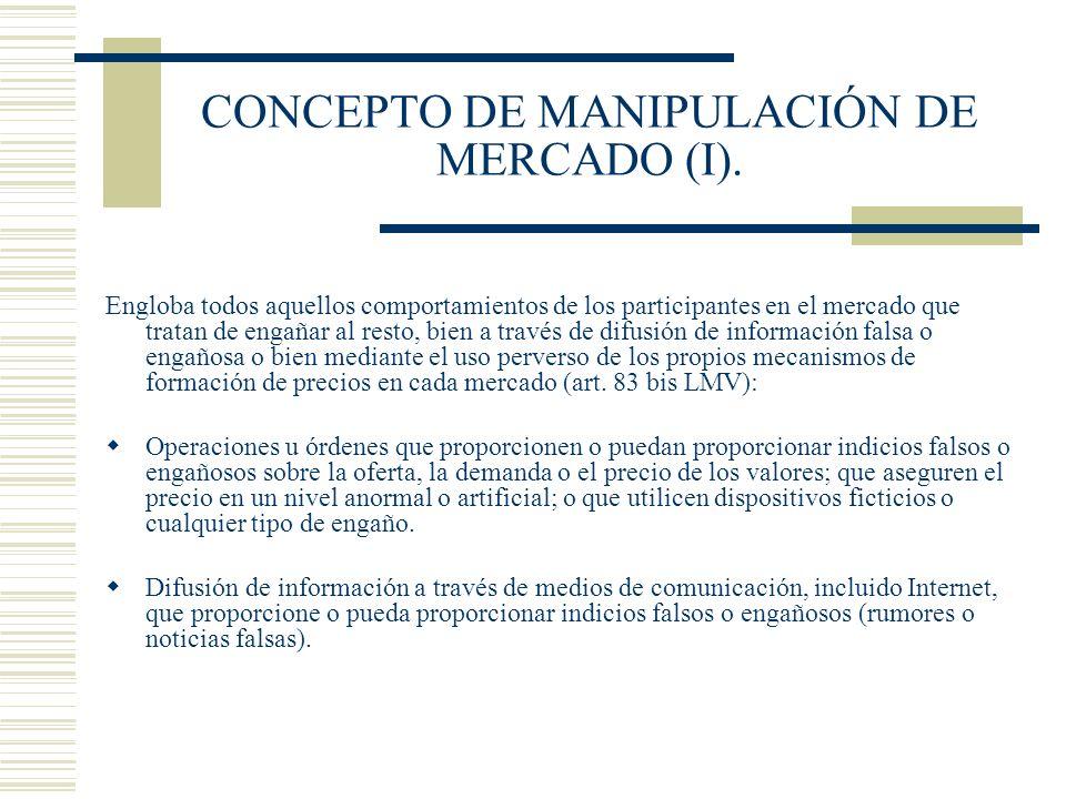 CONCEPTO DE MANIPULACIÓN DE MERCADO (I). Engloba todos aquellos comportamientos de los participantes en el mercado que tratan de engañar al resto, bie