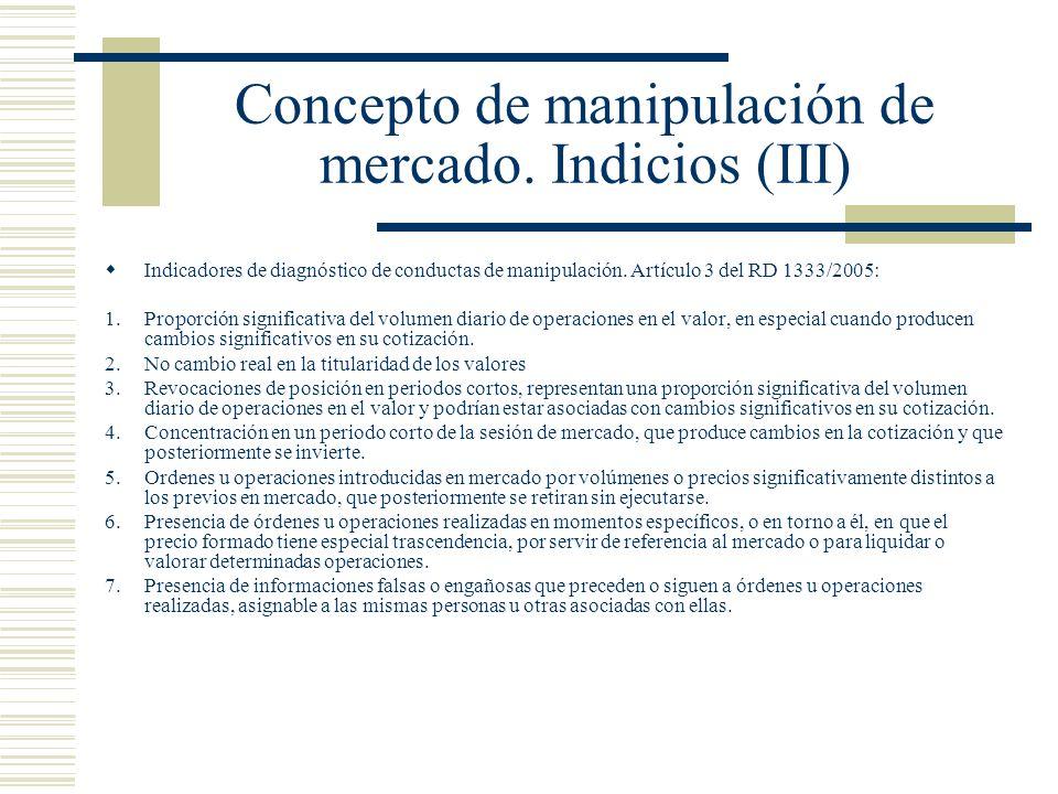 Concepto de manipulación de mercado. Indicios (III) Indicadores de diagnóstico de conductas de manipulación. Artículo 3 del RD 1333/2005: 1.Proporción