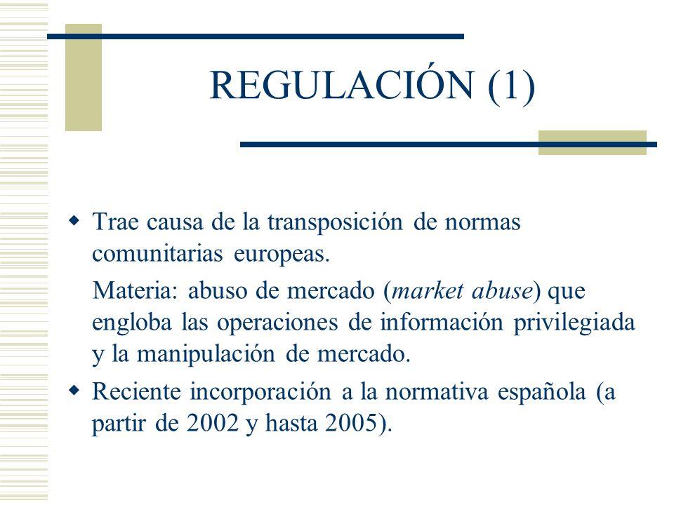 REGULACIÓN (2) En España, en los artículos 81 a 83 quater de la Ley del Mercado de Valores de 1988 (LMV) y en el Real Decreto 1333/2005, de 11 de noviembre de 2005 En Europa, por cuatro Directivas y un Reglamento Comunitarios.