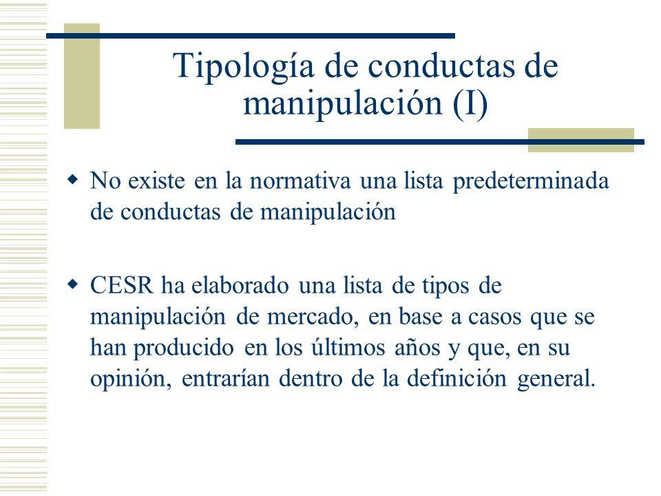 Tipología de conductas de manipulación (I) No existe en la normativa una lista predeterminada de conductas de manipulación CESR ha elaborado una lista