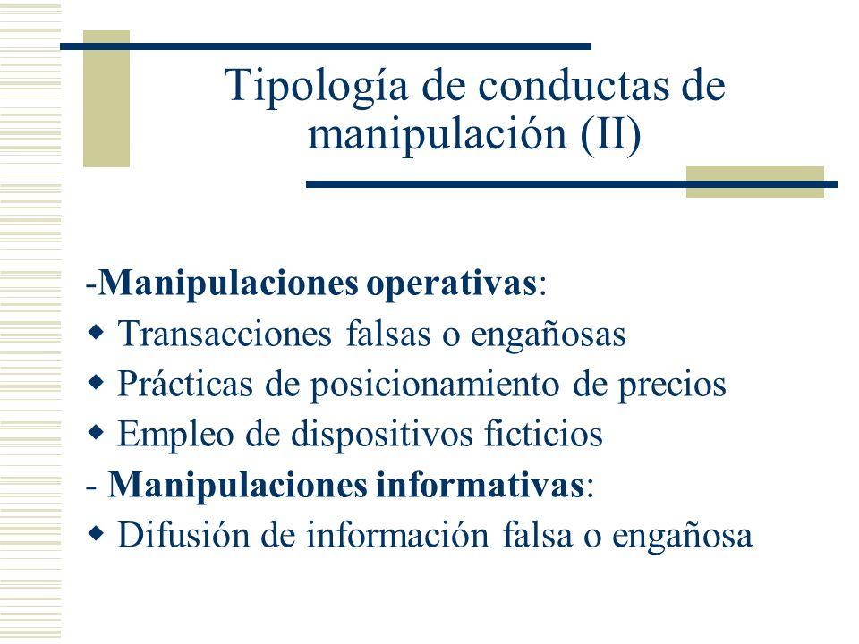 Tipología de conductas de manipulación (II) -Manipulaciones operativas: Transacciones falsas o engañosas Prácticas de posicionamiento de precios Emple