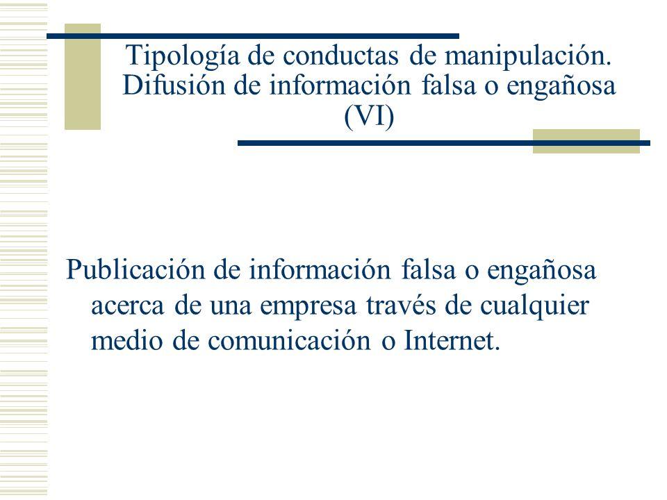 Tipología de conductas de manipulación. Difusión de información falsa o engañosa (VI) Publicación de información falsa o engañosa acerca de una empres