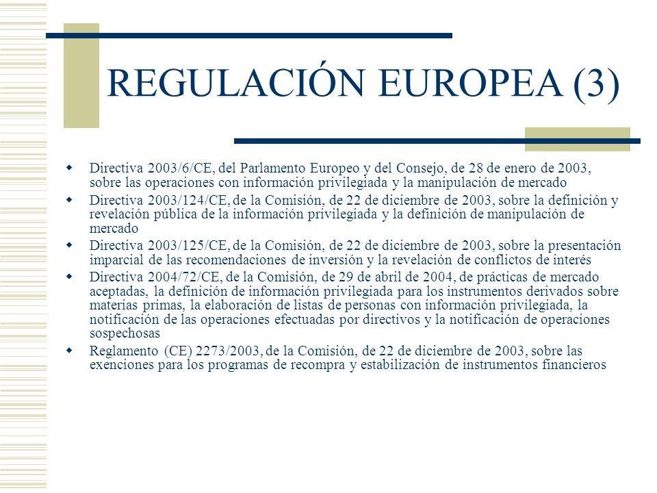 REGULACIÓN EUROPEA (3) Directiva 2003/6/CE, del Parlamento Europeo y del Consejo, de 28 de enero de 2003, sobre las operaciones con información privil