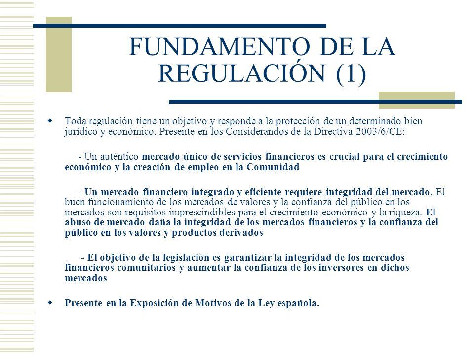 FUNDAMENTO DE LA REGULACIÓN (2) Bienes jurídicos protegidos: Integridad Eficacia Transparencia Protección del inversor