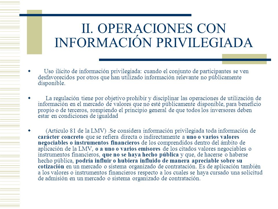 II. OPERACIONES CON INFORMACIÓN PRIVILEGIADA Uso ilícito de información privilegiada: cuando el conjunto de participantes se ven desfavorecidos por ot