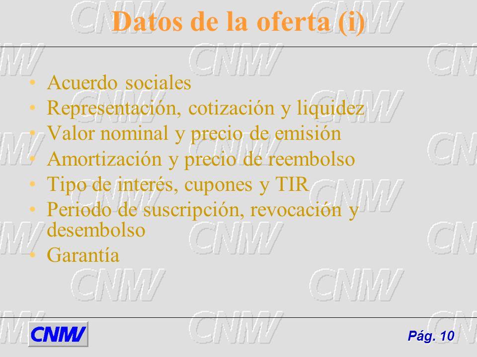 Datos de la oferta (i) Acuerdo sociales Representación, cotización y liquidez Valor nominal y precio de emisión Amortización y precio de reembolso Tip