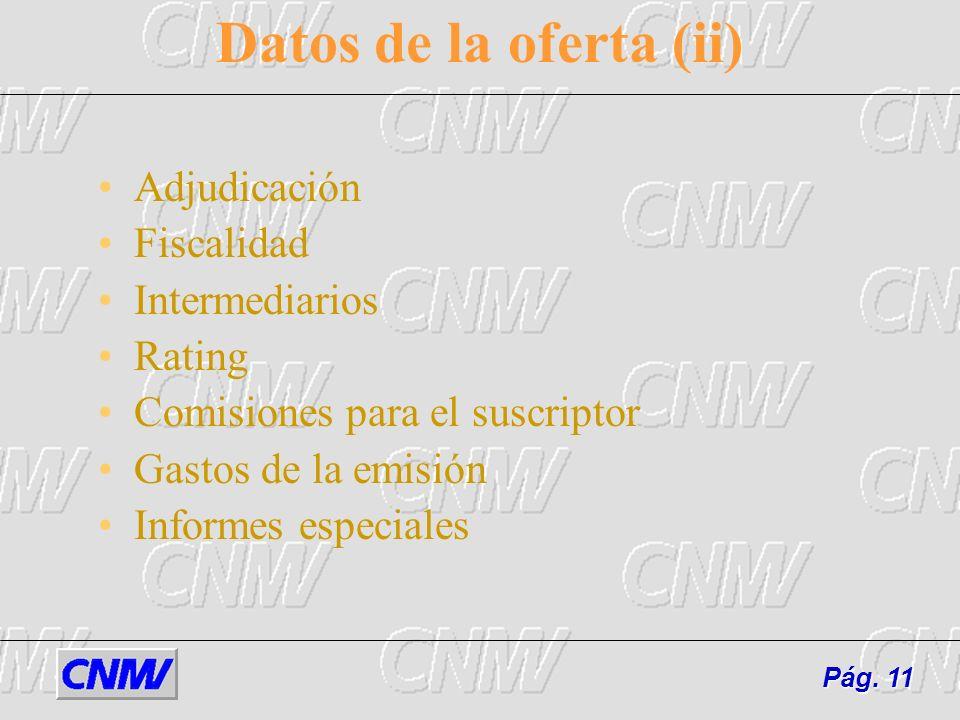 Datos de la oferta (ii) Adjudicación Fiscalidad Intermediarios Rating Comisiones para el suscriptor Gastos de la emisión Informes especiales Pág. 11
