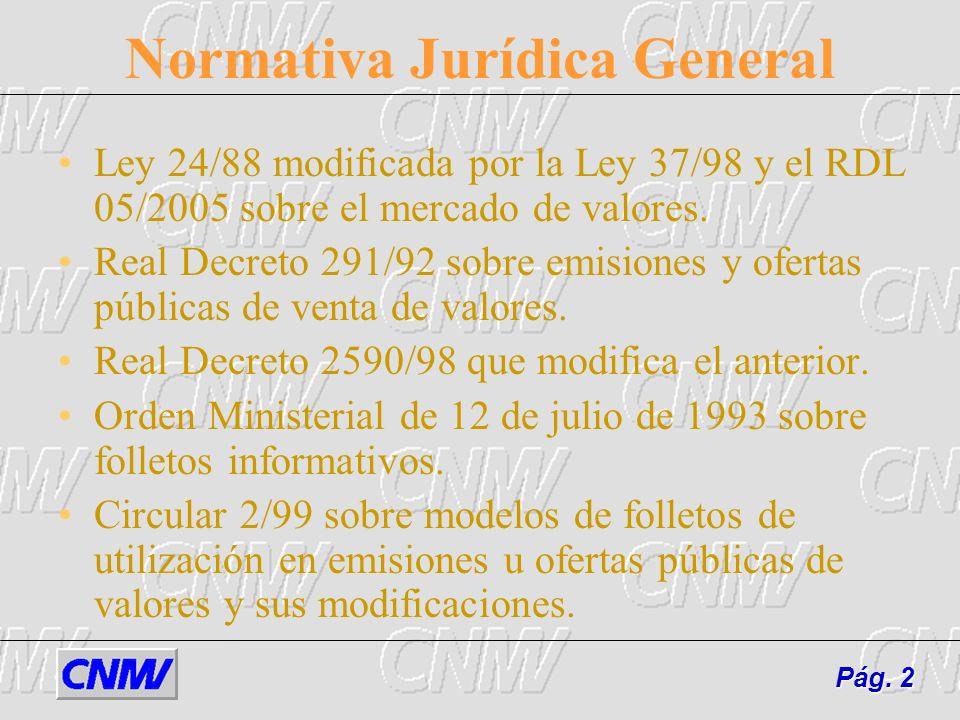 Normativa Jurídica General Ley 24/88 modificada por la Ley 37/98 y el RDL 05/2005 sobre el mercado de valores. Real Decreto 291/92 sobre emisiones y o