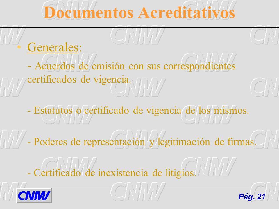 Documentos Acreditativos Generales : - Acuerdos de emisión con sus correspondientes certificados de vigencia. - Estatutos o certificado de vigencia de