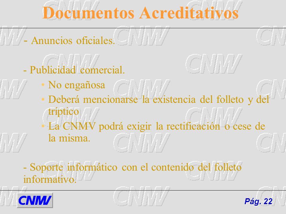 Documentos Acreditativos - Anuncios oficiales. - Publicidad comercial. No engañosa Deberá mencionarse la existencia del folleto y del tríptico La CNMV