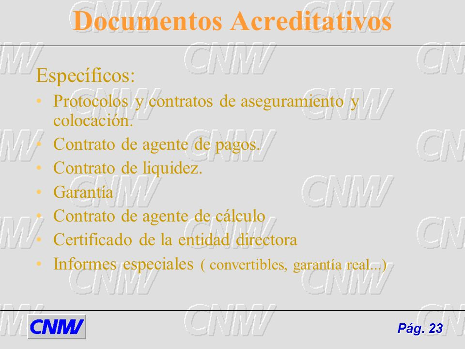 Documentos Acreditativos Específicos: Protocolos y contratos de aseguramiento y colocación. Contrato de agente de pagos. Contrato de liquidez. Garantí
