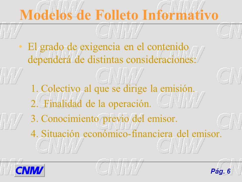 Modelos de Folleto Informativo El grado de exigencia en el contenido dependerá de distintas consideraciones: 1. Colectivo al que se dirige la emisión.