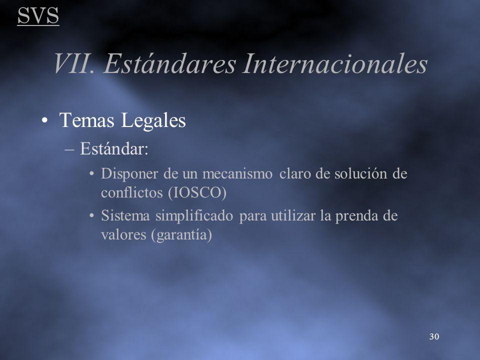 SVS 30 VII. Estándares Internacionales Temas Legales –Estándar: Disponer de un mecanismo claro de solución de conflictos (IOSCO) Sistema simplificado