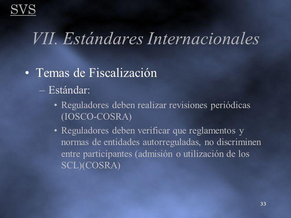 SVS 33 VII. Estándares Internacionales Temas de Fiscalización –Estándar: Reguladores deben realizar revisiones periódicas (IOSCO-COSRA) Reguladores de
