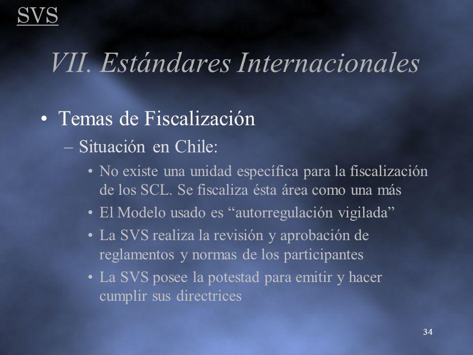 SVS 34 VII. Estándares Internacionales Temas de Fiscalización –Situación en Chile: No existe una unidad específica para la fiscalización de los SCL. S