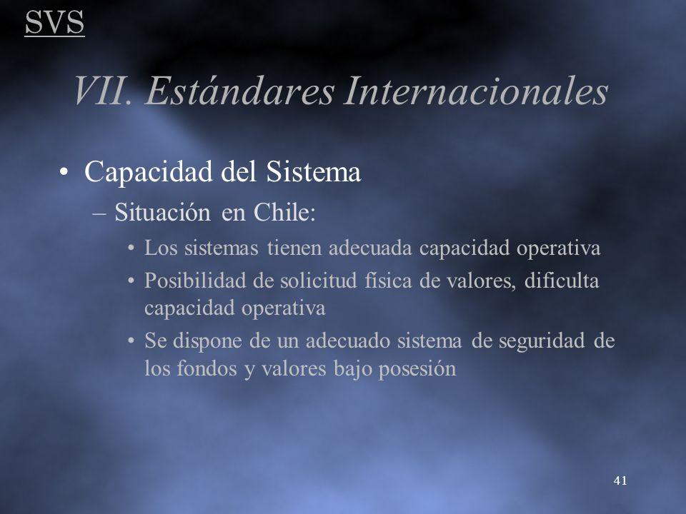 SVS 41 VII. Estándares Internacionales Capacidad del Sistema –Situación en Chile: Los sistemas tienen adecuada capacidad operativa Posibilidad de soli