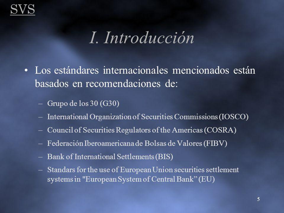 SVS 5 I. Introducción Los estándares internacionales mencionados están basados en recomendaciones de: –Grupo de los 30 (G30) –International Organizati