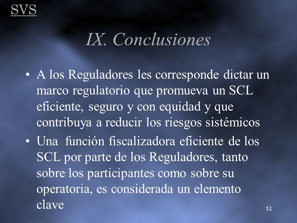 SVS 52 IX. Conclusiones A los Reguladores les corresponde dictar un marco regulatorio que promueva un SCL eficiente, seguro y con equidad y que contri