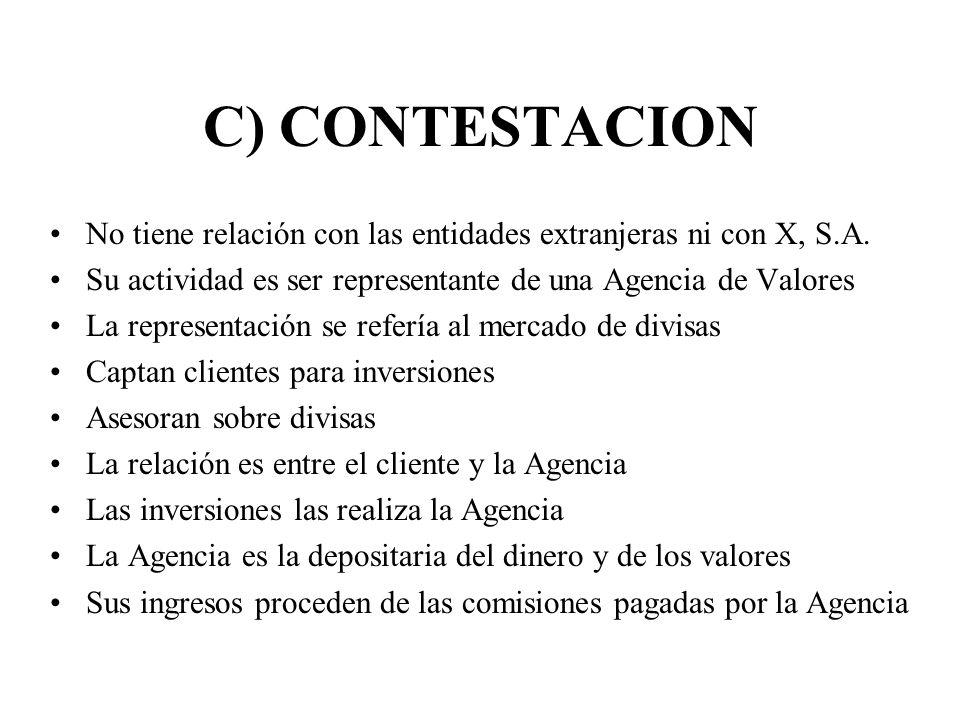 C) CONTESTACION No tiene relación con las entidades extranjeras ni con X, S.A. Su actividad es ser representante de una Agencia de Valores La represen
