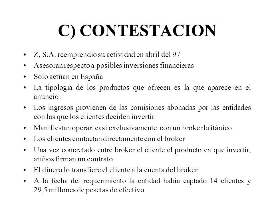 C) CONTESTACION Z, S.A. reemprendió su actividad en abril del 97 Asesoran respecto a posibles inversiones financieras Sólo actúan en España La tipolog
