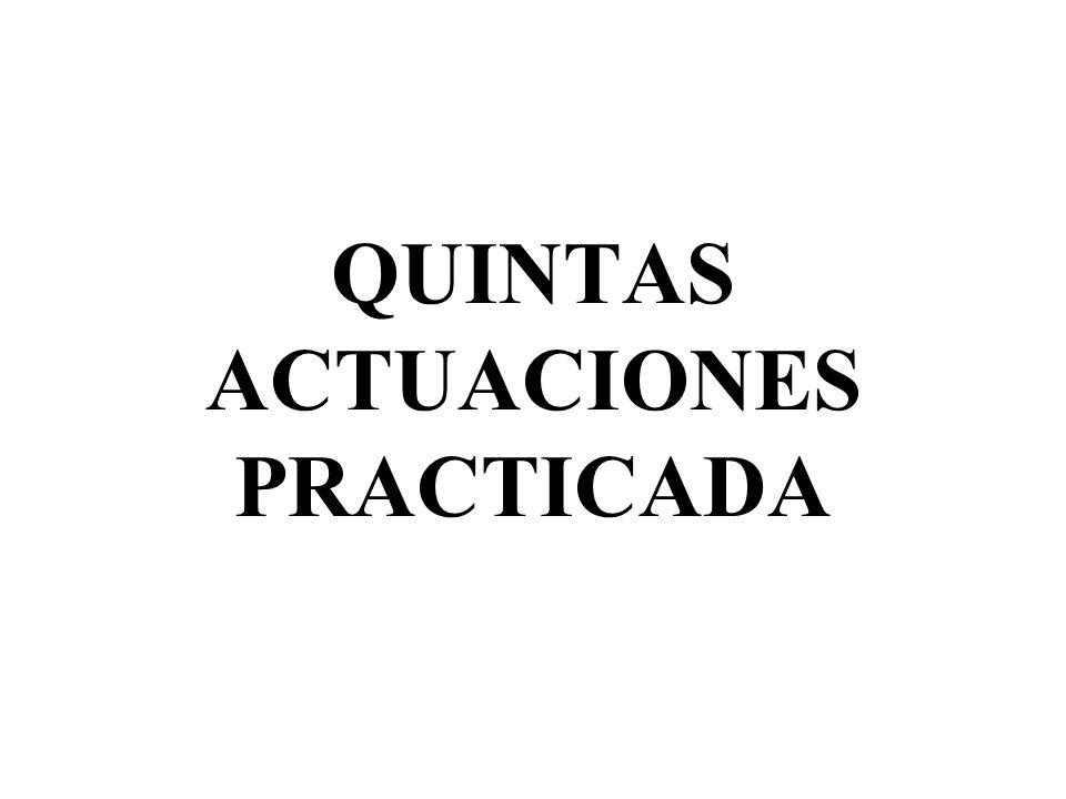 QUINTAS ACTUACIONES PRACTICADA