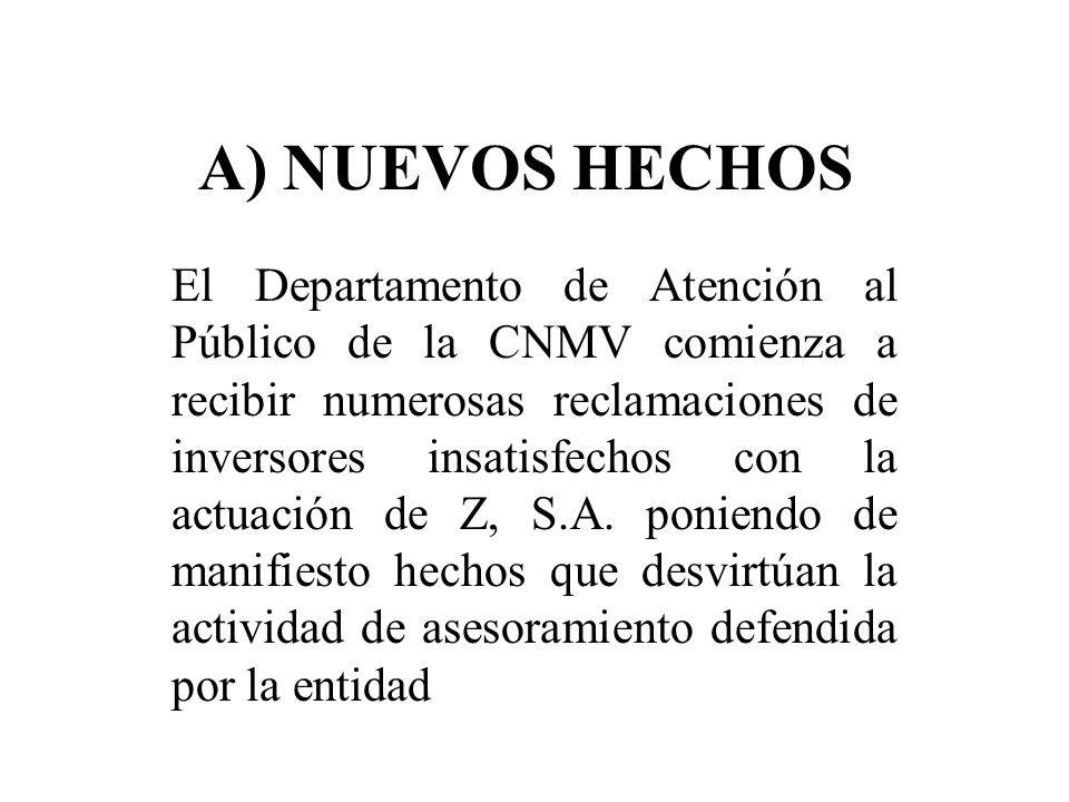 A) NUEVOS HECHOS El Departamento de Atención al Público de la CNMV comienza a recibir numerosas reclamaciones de inversores insatisfechos con la actua