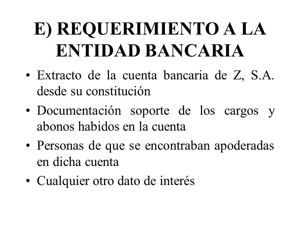 E) REQUERIMIENTO A LA ENTIDAD BANCARIA Extracto de la cuenta bancaria de Z, S.A. desde su constitución Documentación soporte de los cargos y abonos ha