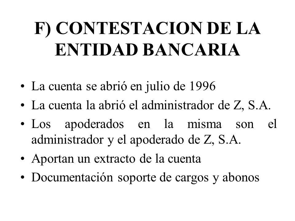 F) CONTESTACION DE LA ENTIDAD BANCARIA La cuenta se abrió en julio de 1996 La cuenta la abrió el administrador de Z, S.A. Los apoderados en la misma s