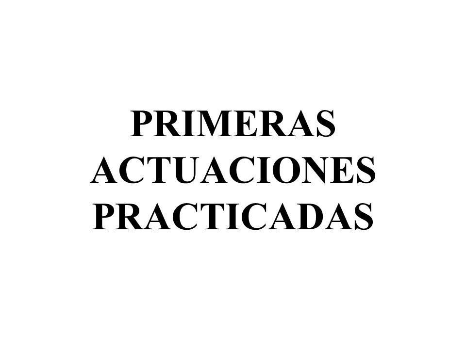 PRIMERAS ACTUACIONES PRACTICADAS