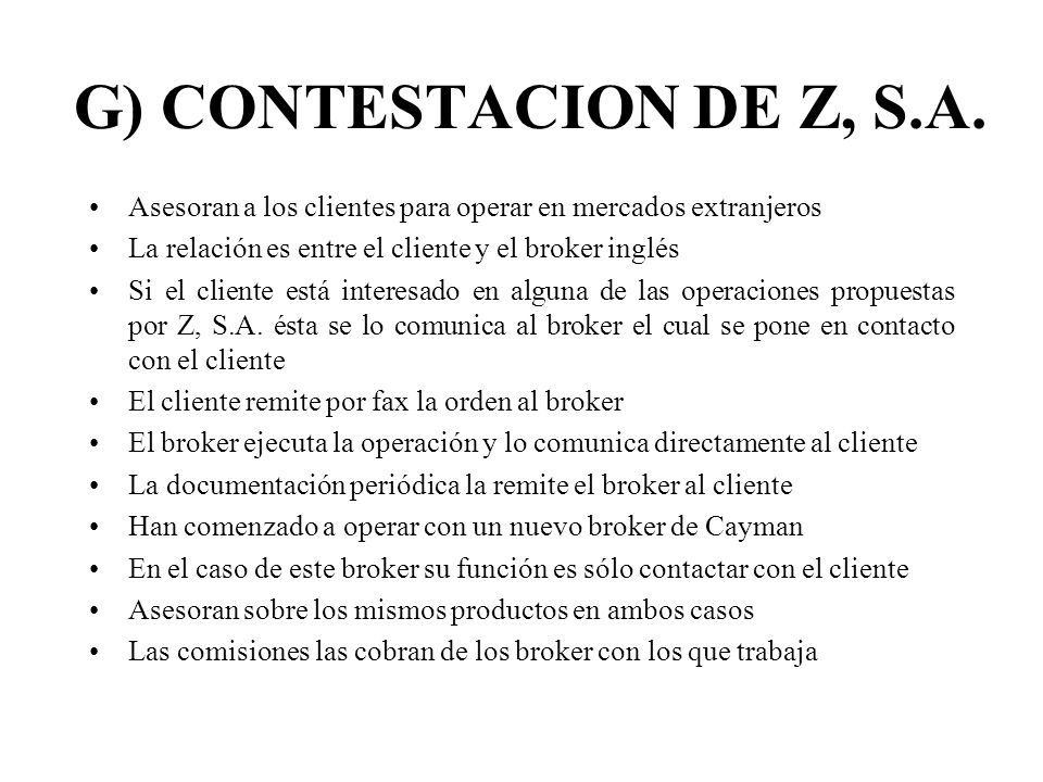 G) CONTESTACION DE Z, S.A. Asesoran a los clientes para operar en mercados extranjeros La relación es entre el cliente y el broker inglés Si el client