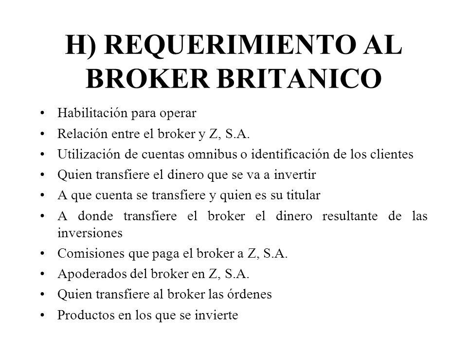 H) REQUERIMIENTO AL BROKER BRITANICO Habilitación para operar Relación entre el broker y Z, S.A. Utilización de cuentas omnibus o identificación de lo