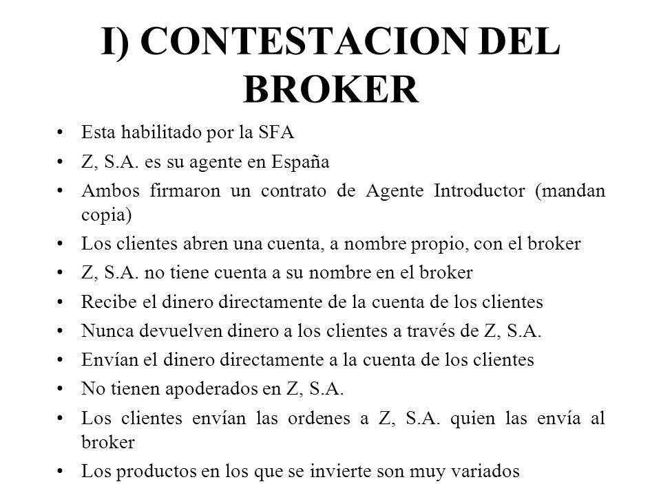 I) CONTESTACION DEL BROKER Esta habilitado por la SFA Z, S.A. es su agente en España Ambos firmaron un contrato de Agente Introductor (mandan copia) L